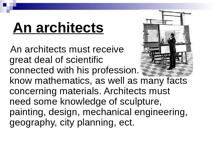 An architects must receive     a great deal of scientific