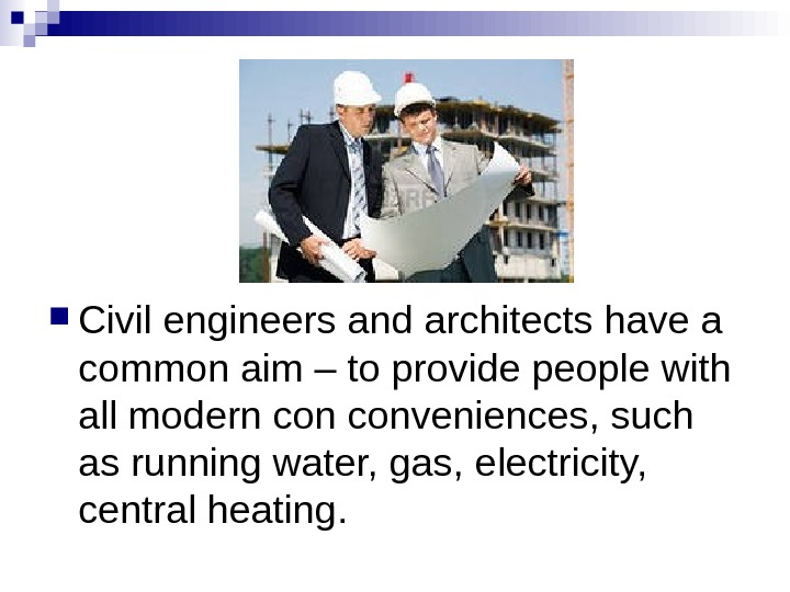 Civil engineers and architects have a common aim – to provide people with all modern