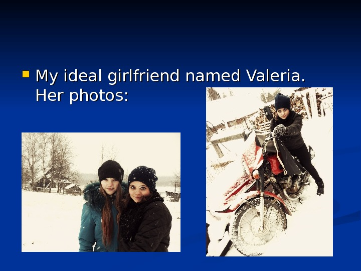 My ideal girlfriend named Valeria. HH er photo ss : :