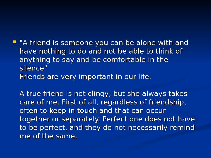 A friend is someone you can be alone with and have nothing to do