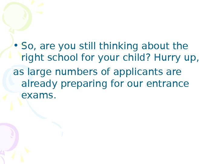 • So, are you still thinking about the right school for your child? Hurry up,