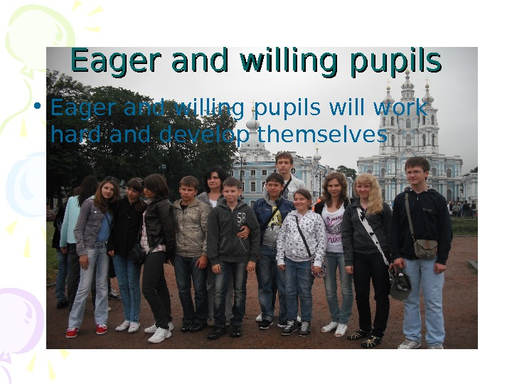 Eager and willing pupils • Eager and willing pupils will work hard and develop themselves