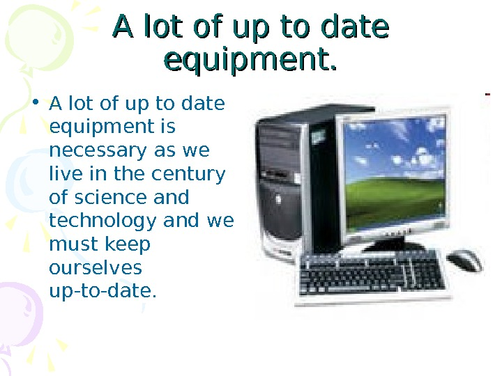 A lot of up to date equipment.  • A lot of up to date equipment