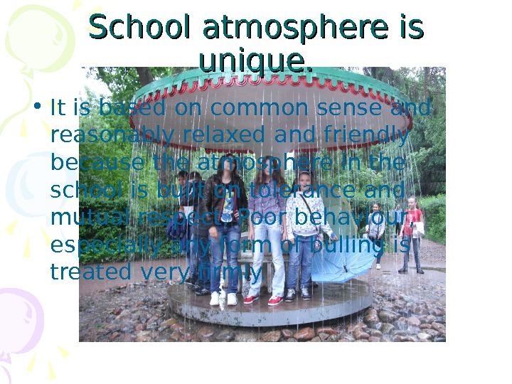 School atmosphere is unique.  • It is based on common sense and reasonably relaxed and