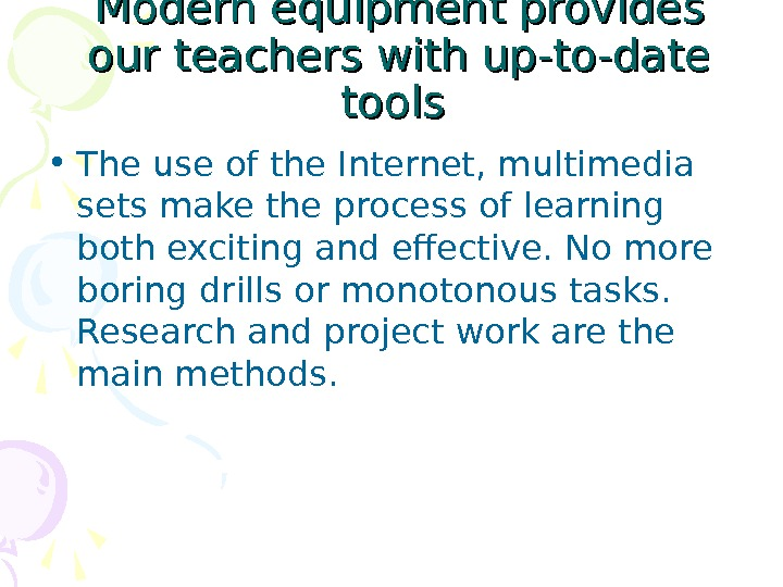 Modern equipment provides our teachers with up-to-date tools  • The use of the Internet, multimedia