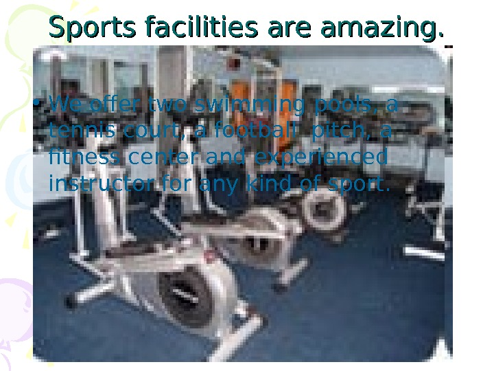 Sports facilities are amazing.  • We offer two swimming pools, a tennis court, a football