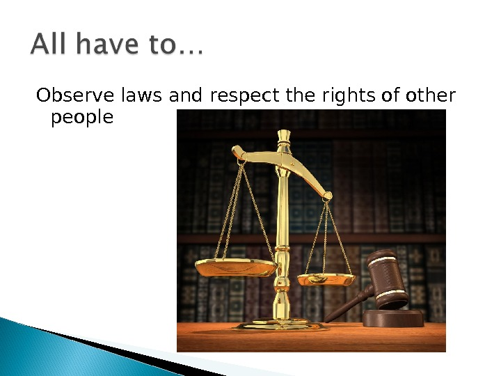 Observe laws and respect the rights of other people