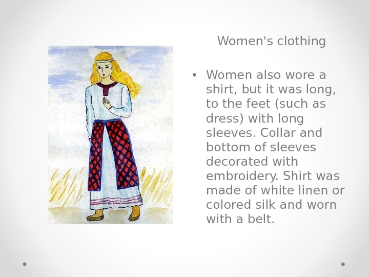 Women's clothing • Women also wore a shirt, but it was long,  to the feet