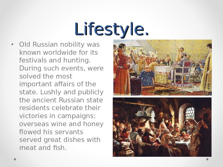 Lifestyle.  • Old Russian nobility was known worldwide for its festivals and hunting.  During