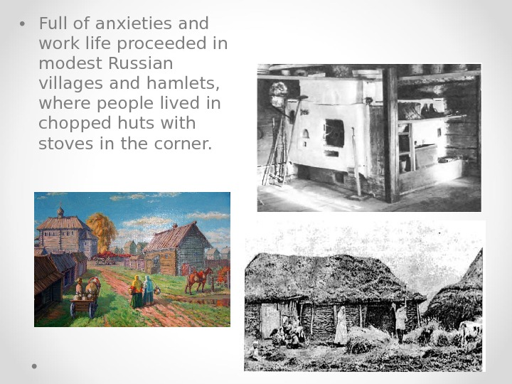 • Full of anxieties and work life proceeded in modest Russian villages and hamlets,