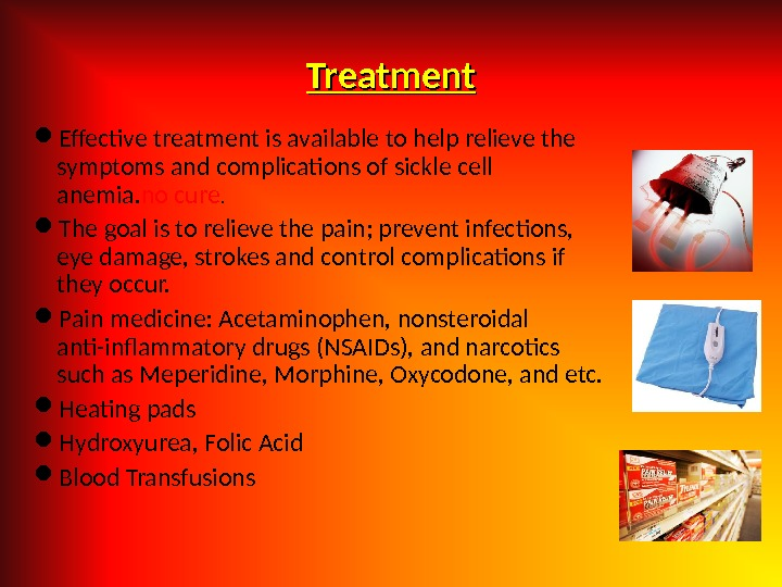 Treatment Effective treatment is available to help relieve the symptoms and complications of sickle cell anemia.