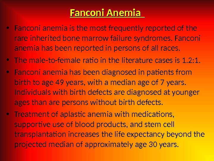 Fanconi Anemia • Fanconi anemia is the most frequently reported of the rare inherited bone marrow