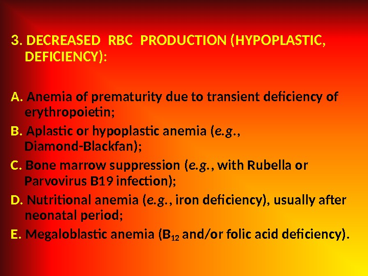 3. DECREASED RBC PRODUCTION (HYPOPLASTIC,  DEFICIENCY): A.  Anemia of prematurity due to transient deficiency