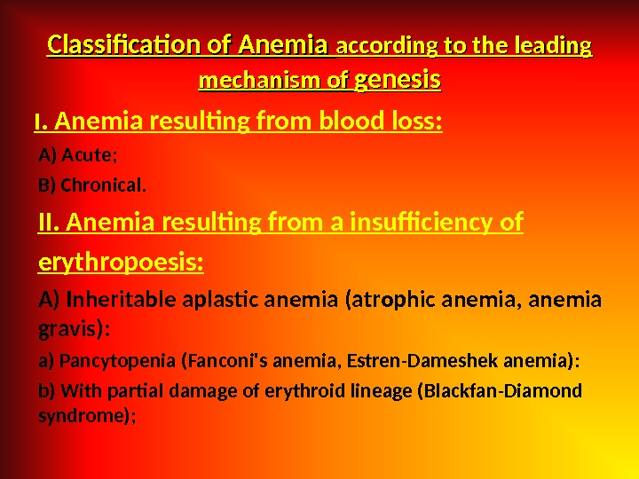I. Anemia resulting from blood loss: A) Acute; B) Chronical. II. Anemia resulting from a