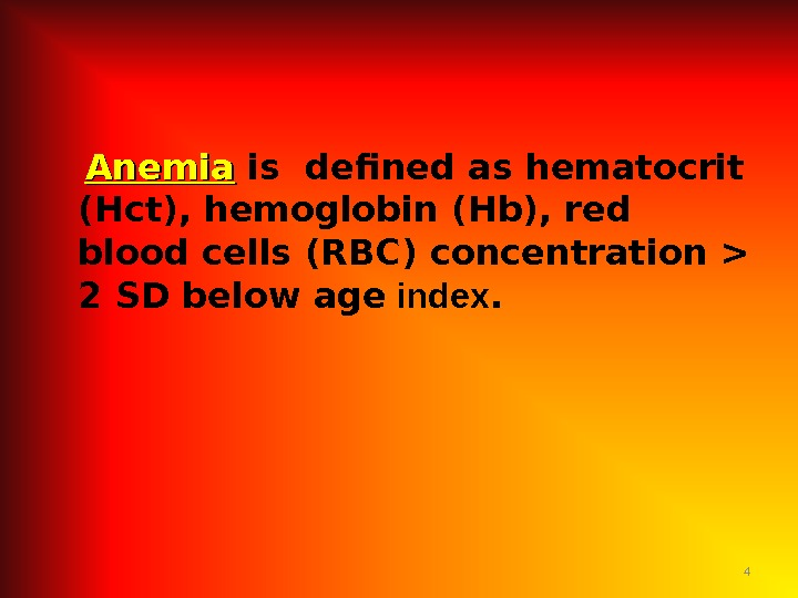 4  Anemia is defined as hematocrit (Hct), hemoglobin (Hb), red blood cells (RBC) concentration