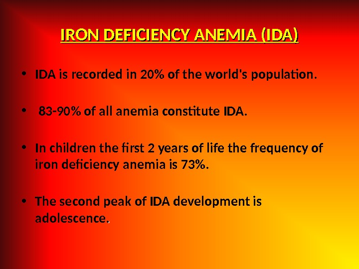 IRON DEFICIENCY ANEMIA (IDA) • IDА is recorded in 20 of the world's population. •