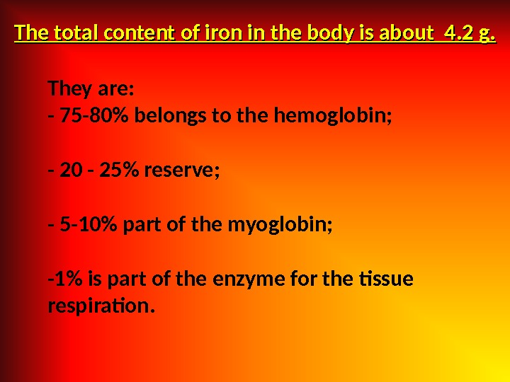 They are: - 75 -80 belongs to the hemoglobin; - 20 - 25 reserve; - 5