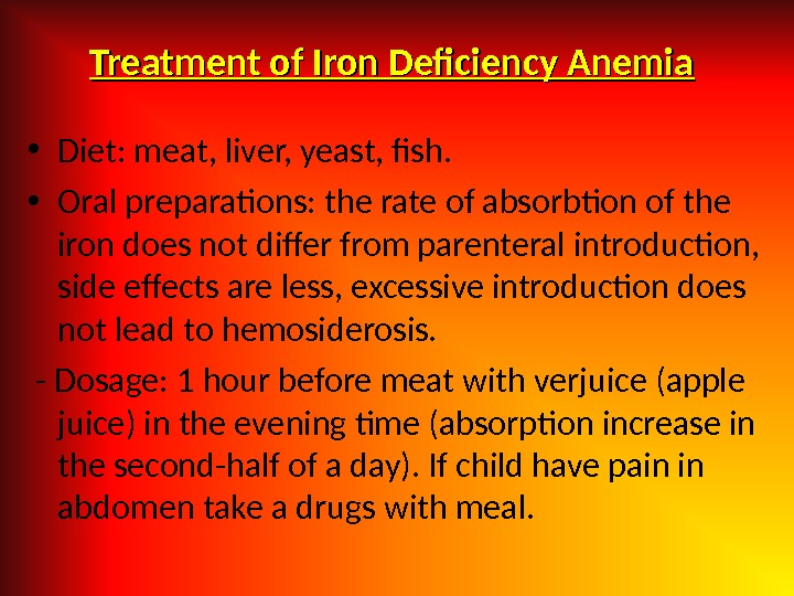 Treatment of Iron Deficiency Anemia • Diet: meat, liver, yeast, fish.  • Oral preparations: the