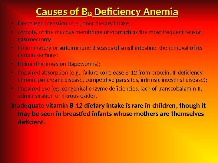 Causes of B 1212 Deficiency Anemia • Decreased ingestion (e. g. , poor dietary intake) ;