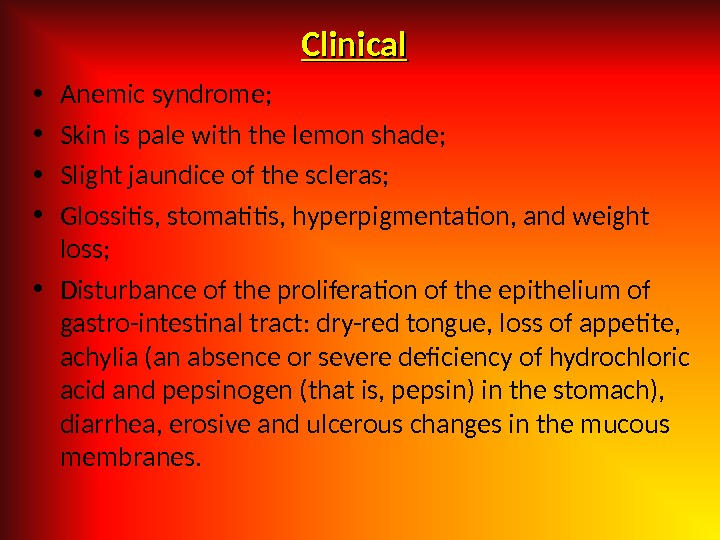 Clinical • Anemic syndrome;  • Skin is pale with the lemon shade;  • Slight