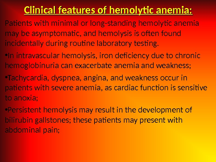 Clinical features of hemolytic anemia: Patients with minimal or long-standing hemolytic anemia may be asymptomatic, and