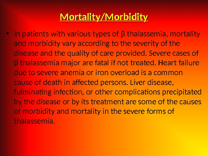 • In patients with various types of β thalassemia, mortality and morbidity vary according to