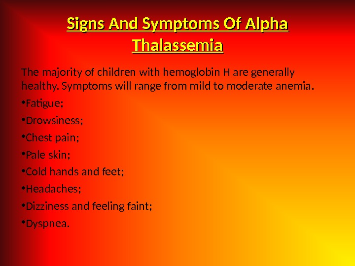 Signs And Symptoms Of Alpha Thalassemia The majority of children with hemoglobin H are generally healthy.