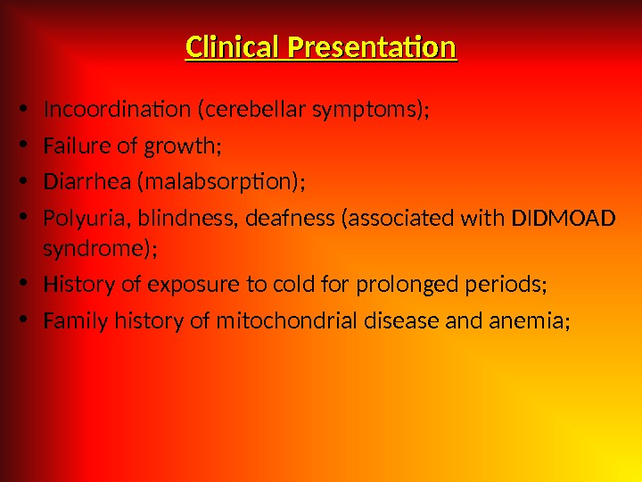 Clinical Presentation • Incoordination (cerebellar symptoms);  • Failure of growth;  • Diarrhea (malabsorption);