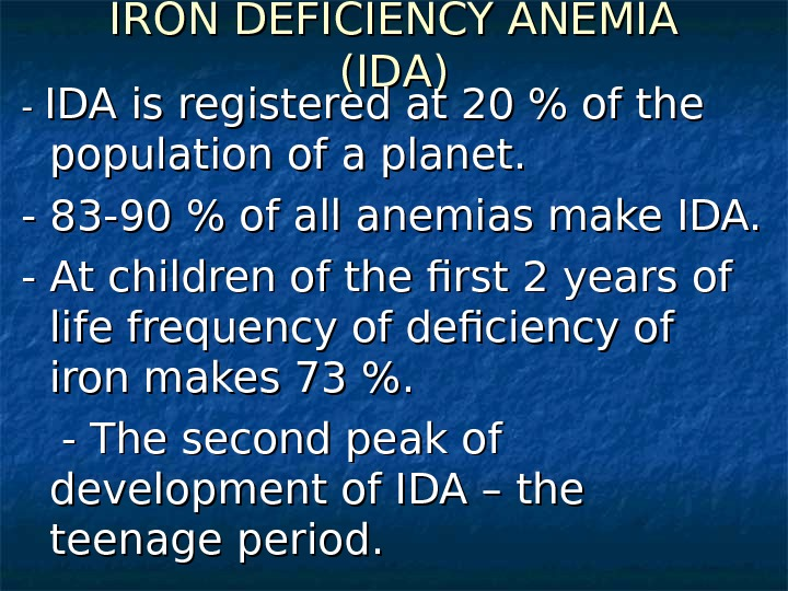 IRON DEFICIENCY ANEMIA (( IDID A)A) - - IDA is registered at 20  of the