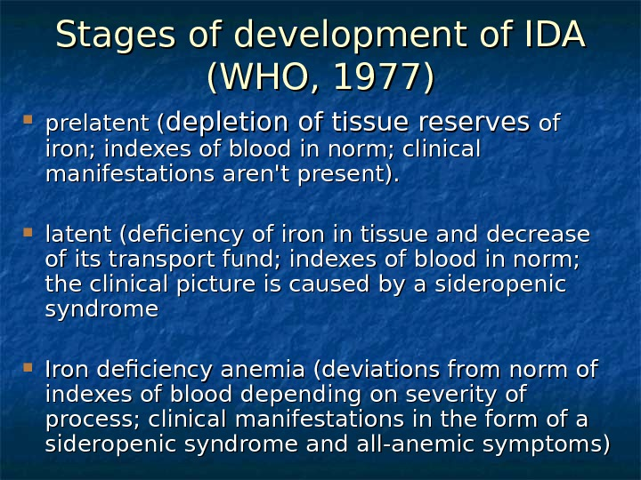 Stages of development of IDA (WHO, 1977) prelatent ( depletion of tissue reserves of of iron;