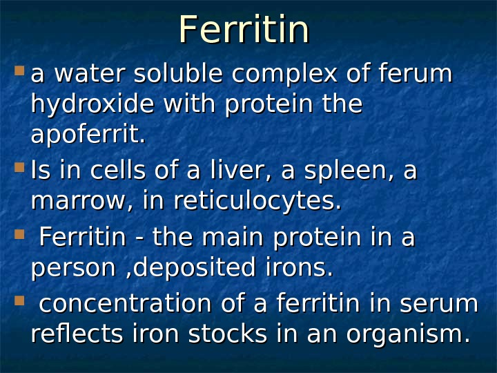 FF erritin a water soluble complex of ferum hydroxide with protein the apoferrit.  Is in