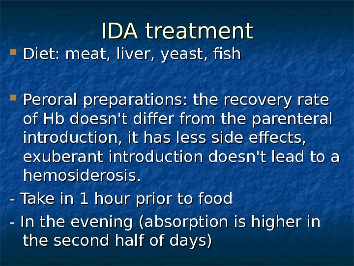 II DA treatment Diet: meat, liver, yeast, fish Peroral preparations: the recovery rate of Hb doesn't