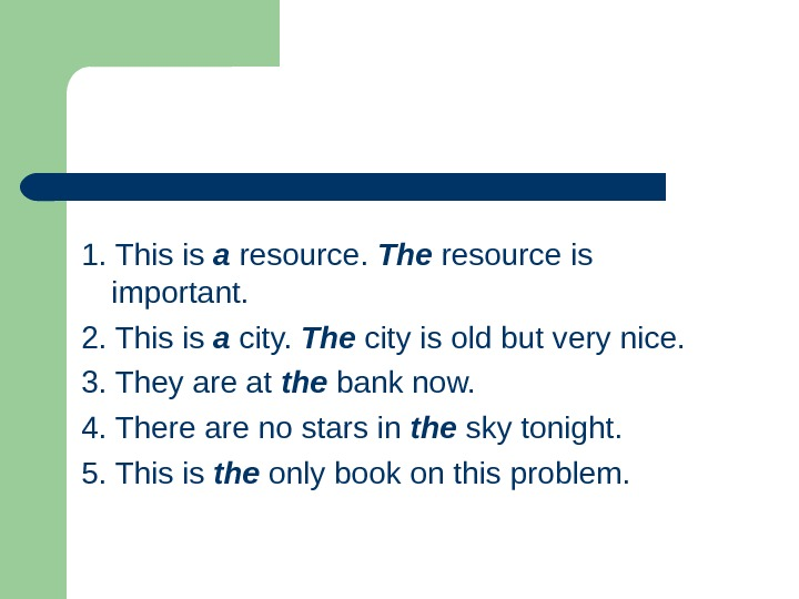 1. This is a resource.  The  resource is important. 2. This is a city.