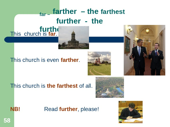 58 far –  farther – the farthest   further - the furthest This church