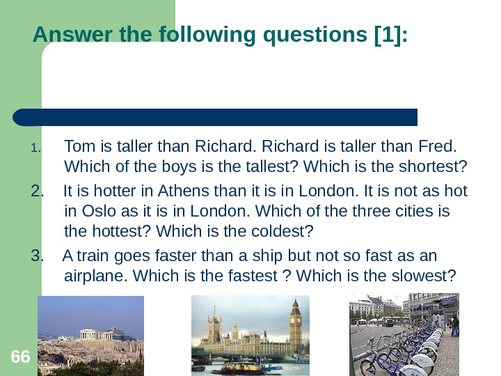 66 Answer the following questions [1]: 1. Tom is taller than Richard is taller than Fred.