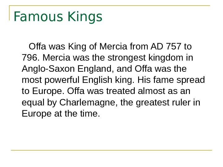 Famous Kings  Offa was King of Mercia from AD 757 to 796. Mercia