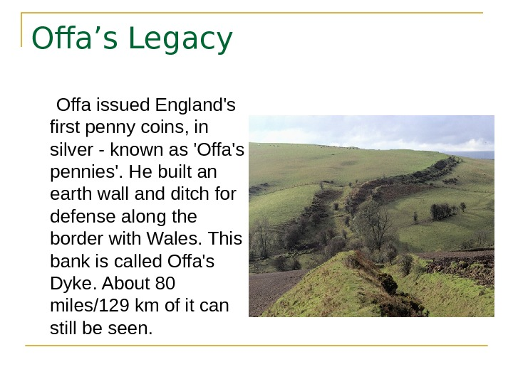 Offa's Legacy  Offa issued England's first penny coins, in silver - known as