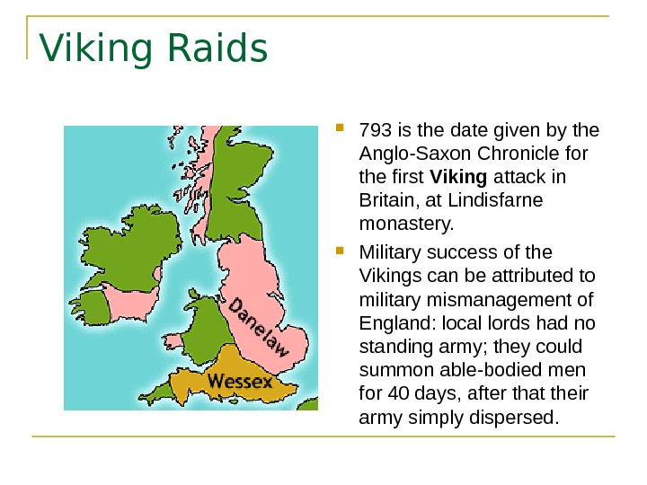 Viking Raids 793 is the date given by the Anglo-Saxon Chronicle for the first