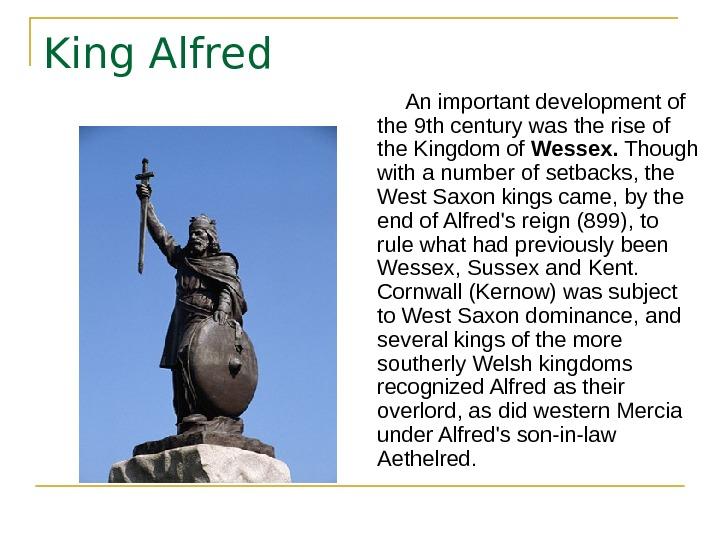 King Alfred  An important development of the 9 th century was the rise