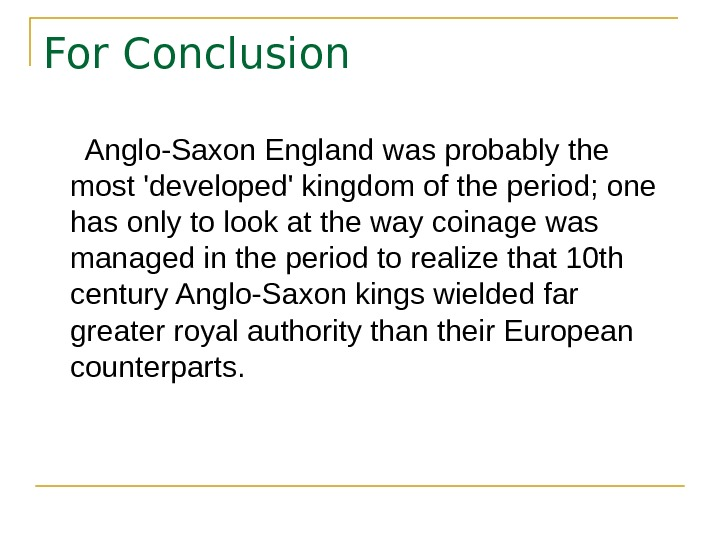For Conclusion  Anglo-Saxon England was probably the most 'developed' kingdom of the period;