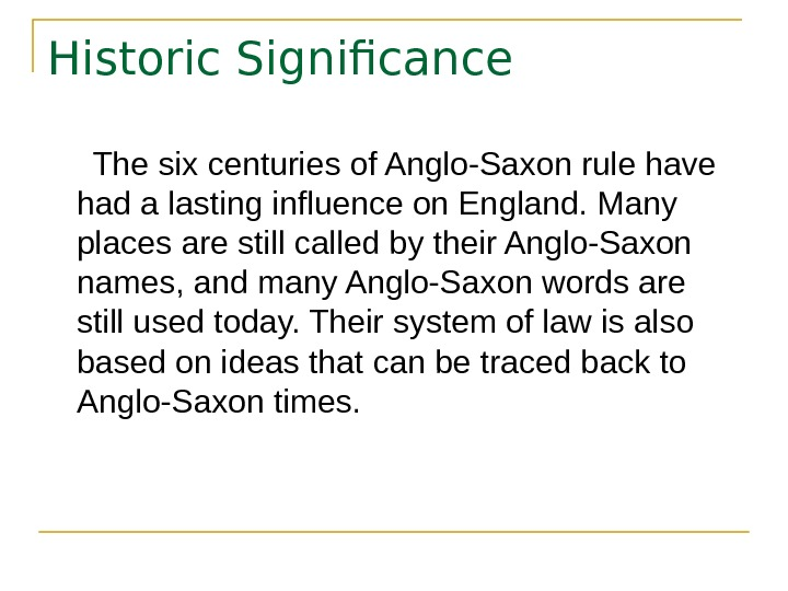 Historic Significance  The six centuries of Anglo-Saxon rule have had a lasting influence