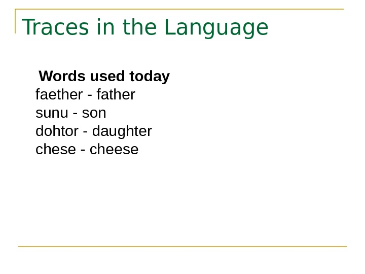 Traces in the Language Words used today faether - father sunu - son dohtor