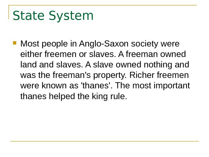 State System Most people in Anglo-Saxon society were either freemen or slaves. A freeman