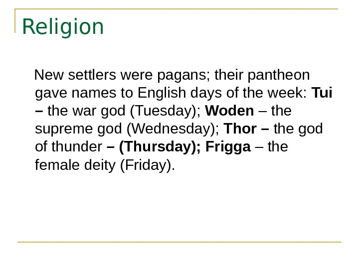 Religion New settlers were pagans; their pantheon gave names to English days of the