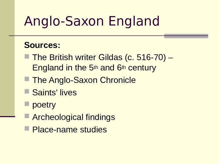 Anglo-Saxon England Sources:  The British writer Gildas (c. 516 -70) – England in the 5