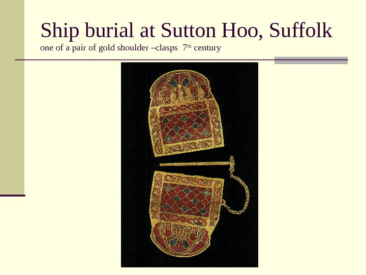 Ship burial at Sutton Hoo, Suffolk one of a pair of gold shoulder –clasps 7 th