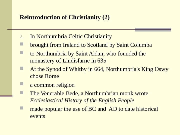 Reintroduction of Christianity (2) 2. In Northumbria Celtic Christianity brought from Ireland to Scotland by Saint