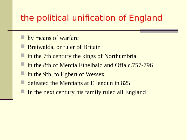 the political unification of England by means of warfare Bretwalda, or ruler of Britain in the