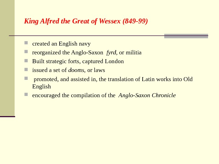 King Alfred the Great of Wessex (849 -99) created an English navy reorganized the Anglo-Saxon