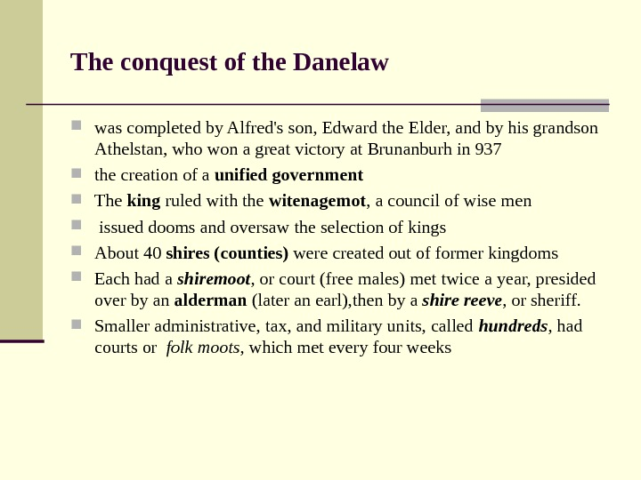 The conquest of the Danelaw was completed by Alfred's son, Edward the Elder, and by his